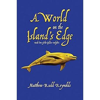 A World on the Islands Edge Book One of the Golden Dolphin by Reynolds & Matthew Rudd
