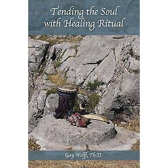 Tending The Soul With Healing Ritual by Wolff & Gay
