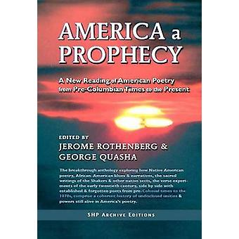America a Prophecy A New Reading of American Poetry from PreColumbian Times to the Present by Rothenberg & Jerome