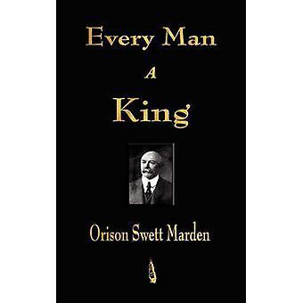 Every Man A King by Orison Swett Marden