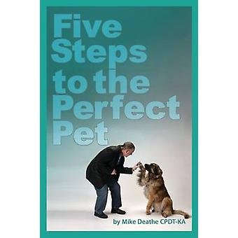 Five Steps to the Perfect Pet by Deathe CPDTKA & Mike