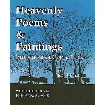 Heavenly Poems  Paintings Reflections of Godly Things by Hill & Robert G