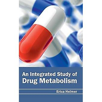An Integrated Study of Drug Metabolism by Helmer & Erica