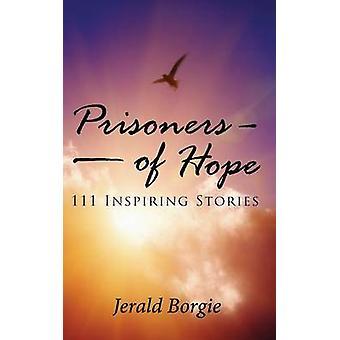 Prisoners of Hope 111 Inspiring Stories by Borgie & Jerald