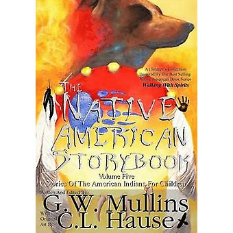 The Native American  Story Book  Volume Five Stories of the American Indians for Children by Mullins & G.W.