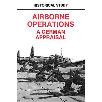 Airborne Operations A German Appraisal by Center of Military History