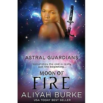 Astral Guardians Moon of Fire by Burke & Aliyah