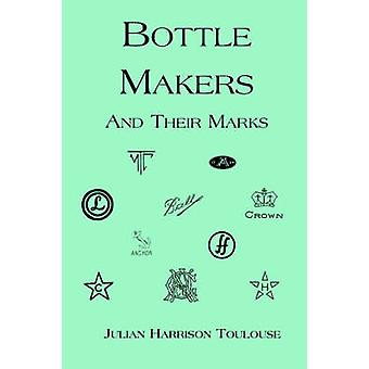 Bottle Makers and Their Marks by Toulouse & Julian Harrison