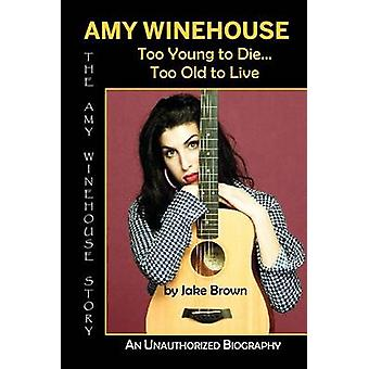 Amy Winehouse Too Young to Die... Too Old to Live von Brown & Jake