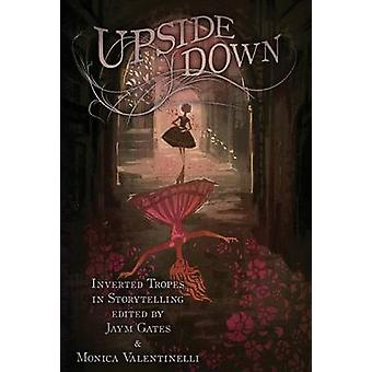 Upside Down Inverted Tropes in Storytelling by Monica & Valentinelli