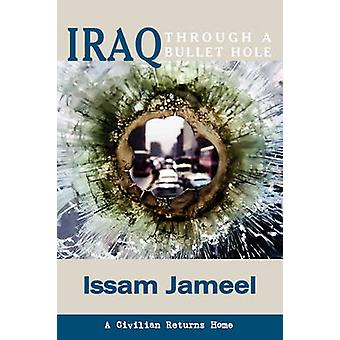 Iraq Through a Bullet Hole A Civilian Returns Home by Jameel & Issam