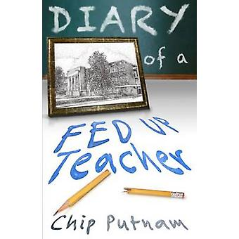 Diary of a Fed Up Teacher by Putnam & Chip