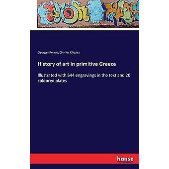 History of art in primitive GreeceIllustrated with 544 engravings in the text and 20 coloured plates by Perrot & Georges