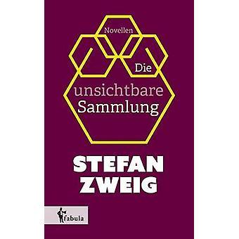 Die unsichtbare Sammlung by Zweig & Stefan