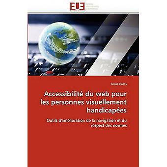 Accessibilite Du Web Pour Les Personnes Visuellement Handicapees by Colas & Sonia