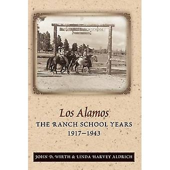 Los Alamos The Ranch School Years 19171943 by Wirth & John D.