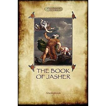 The Book of Jasher as referred to in Joshua and Second Samuel Aziloth Books by Anonymous
