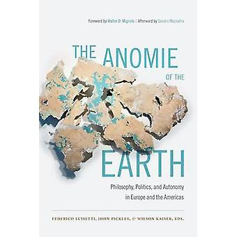 The Anomie of the Earth - Philosophy - Politics - and Autonomy in Euro