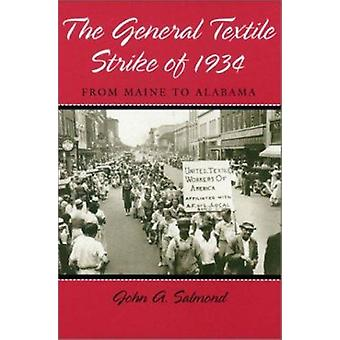 The General Textile Strike of 1934 - From Maine to Alabama by John A.