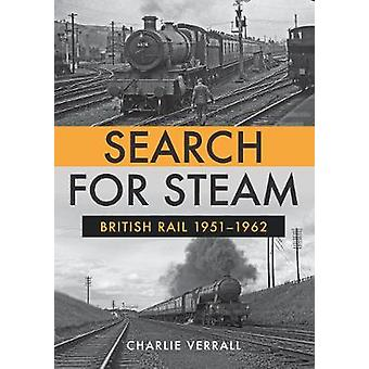 Search for Steam - British Rail 1951-1962 by Charlie Verrall - 9781445