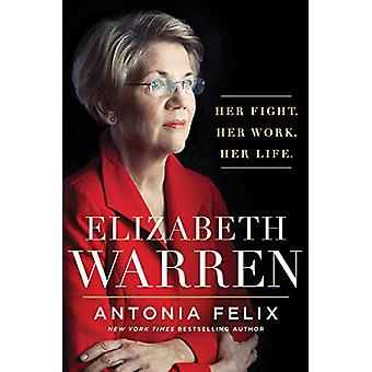 Elizabeth Warren - Her Fight. Her Work. Her Life. by Antonia Felix - 9