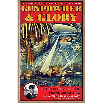 Gunpowder and Glory - The Explosive Life of Frank Brock OBE by Harry S