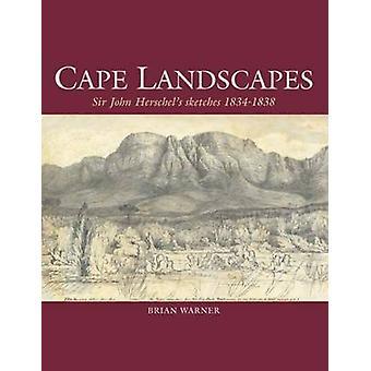 Cape Landscapes - Sir John Herschel's Sketches - 1834-1838 by Brian Wa