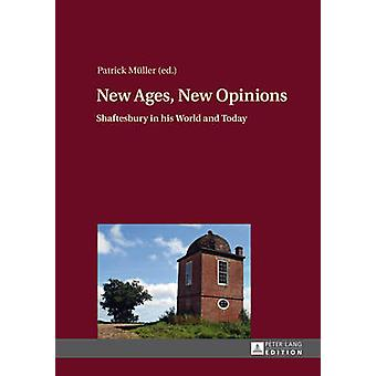New Ages - New Opinions - Shaftesbury in His World and Today by Patric