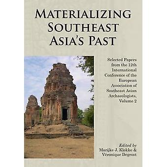 Materializing Southeast Asia's Past - Selected Papers from the 12th In