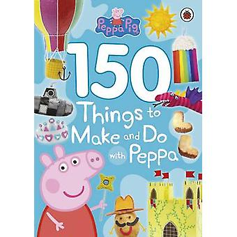 Peppa Pig 150 Things to Make and Do wit