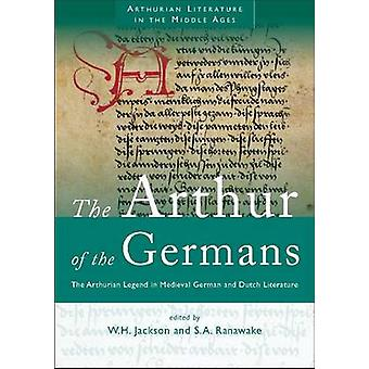 The Arthur of the Germans - The Arthurian Legend in Medieval German Li