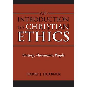 An Introduction to Christian Ethics - History - Movements - People by