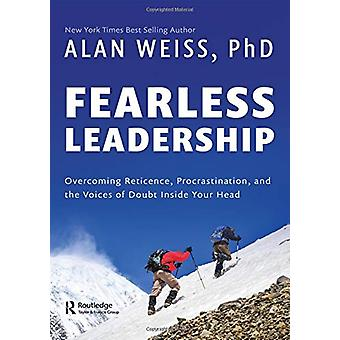 Fearless Leadership - Overcoming Reticence - Procrastination - and the