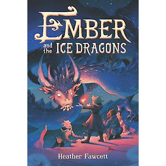 Ember and the Ice Dragons by Fawcett & Heather