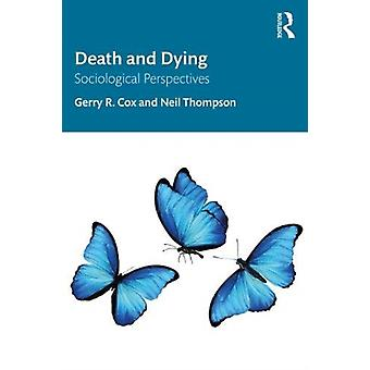 Death and Dying by Cox & Gerry R. University of WisconsinLa Crosse & USAThompson & Neil Independent scholar & Wales & UK