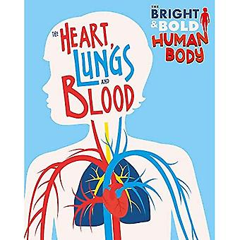 The Bright and Bold Human Body: The Heart, Lungs, and Blood (The Bright and Bold Human Body)