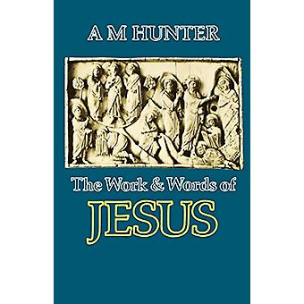 The Work and Words of Jesus by A. M. Hunter - 9780334018063 Book