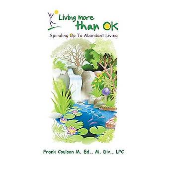 Living More Than OK - Spiraling Up To Abundant Living by Frank Coulson