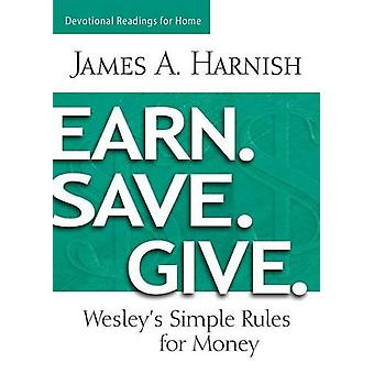 Earn. Save. Give. Devotional Readings for Home by James A. Harnish -