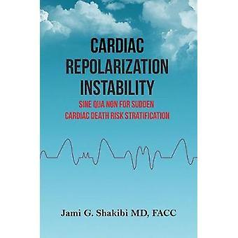 Cardiac Repolarization Instability Sine Qua Non for Sudden Cardiac De