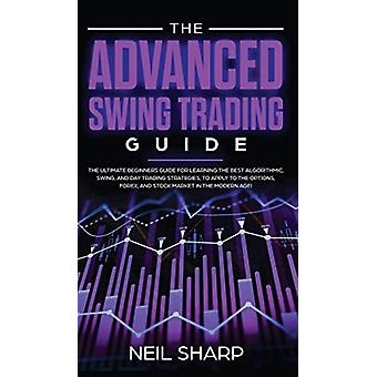 The Advanced Swing Trading Guide - The Ultimate Beginners Guide For Le