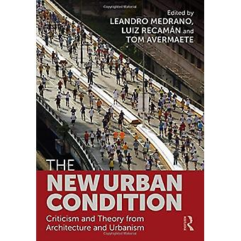 The New Urban Condition by Edited by Leandro Medrano & Edited by Luiz Recaman & Edited by Tom Avermaete