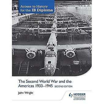 Access to History for the IB Diploma The Second World War and the Americas 19331945 Second Edition