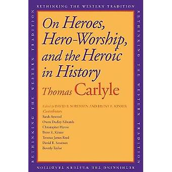 On Heroes Hero-Worship and the Heroic in History