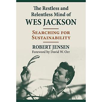 The Restless and Relentless Mind of Wes Jackson by Robert Jensen