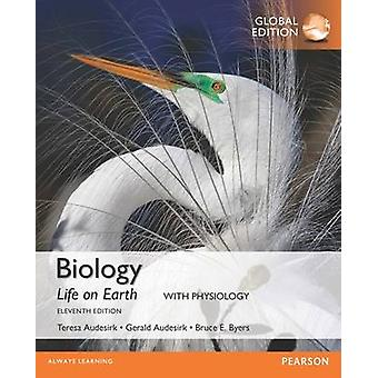 Biology Life on Earth with Physiology Global Edition by Gerald AudesirkTeresa AudesirkBruce Byers