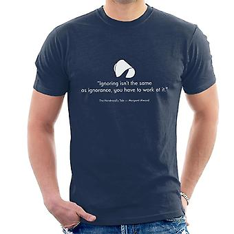 Ignoring Isnt The Same As Ignorance Margaret Atwood Quote Men's T-Shirt