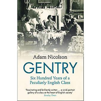 Gentry - Six Hundred Years of a Peculiarly English Class by Adam Nicol