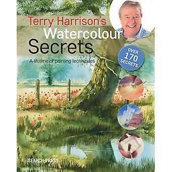 Terry Harrison's Watercolour Secrets - A Lifetime of Painting Techniqu
