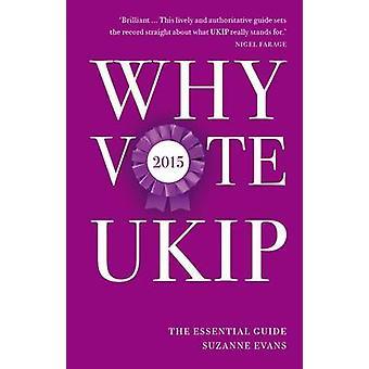 Varför rösta UKIP 2015 - Guide för väsentliga av Suzanne Evans - 9781849547